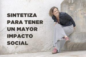 Sintetiza para tener un mayor impacto social